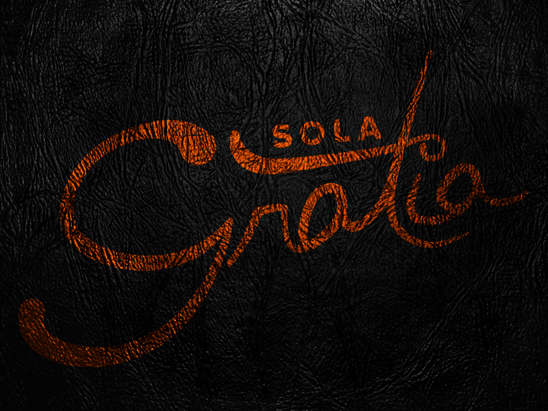 Sola Gratia (Only Grace) Applied to Life